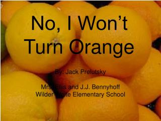 No, I Won't Turn Orange