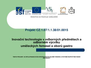 Projekt CZ.1.07/1.1.38/01.0015  Inovační technologie v odborných předmětech a odborném výcviku