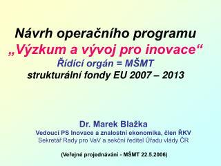 Dr. Marek Blažka Vedoucí PS Inovace a znalostní ekonomika, člen ŘKV