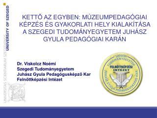 Dr. Viskolcz Noémi Szegedi Tudományegyetem Juhász Gyula Pedagógusképző Kar Felnőttképzési Intézet