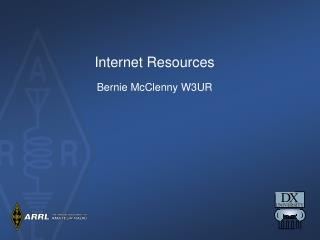 Internet Resources Bernie McClenny W3UR