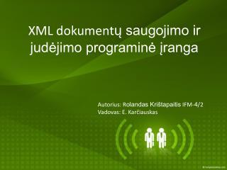 XML dokument ų saugojimo ir judėjimo programinė įranga