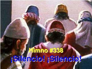 Himno #338 ¡Silencio! ¡Silencio!