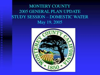MONTERY COUNTY 2005 GENERAL PLAN UPDATE STUDY SESSION   DOMESTIC WATER May 19, 2005
