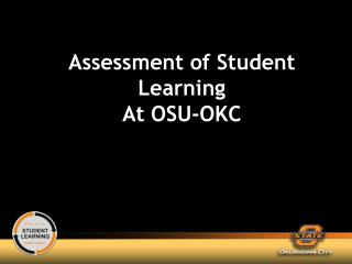 Assessment of Student Learning At OSU-OKC