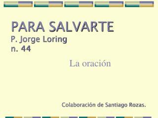 PARA SALVARTE P. Jorge Loring n. 44