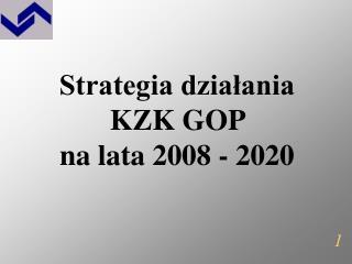 Strategia działania KZK GOP  na lata 2008 - 2020