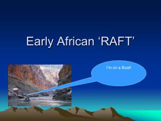 Early African 'RAFT'