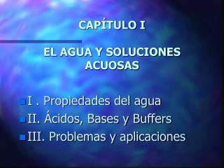 CAP�TULO I EL AGUA Y SOLUCIONES ACUOSAS