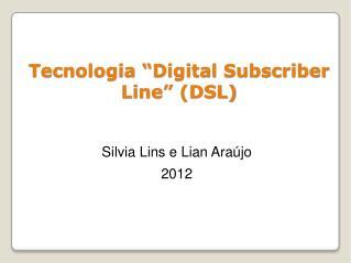 "Tecnologia ""Digital Subscriber Line"" (DSL)"