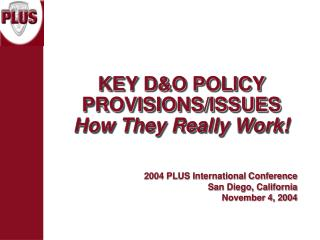 KEY D&O POLICY PROVISIONS/ISSUES How They Really Work!
