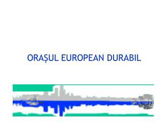 ORAŞUL EUROPEAN DURABIL