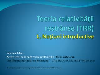 Teoria relativităţii  restrânse (TRR) 1. Noţiuni introductive
