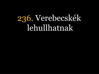 236.  Verebecskék lehullhatnak