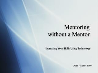 Mentoring   without a Mentor