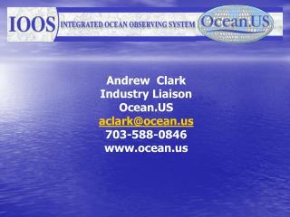 Andrew  Clark Industry Liaison Ocean.US aclark@ocean 703-588-0846 ocean