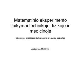 Matematinio eksperimento taikymai technikoje, fizikoje ir medicinoje