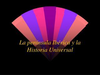 La península Ibérica y la Historia Universal