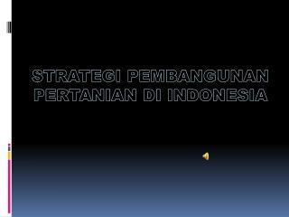 STRATEGI PEMBANGUNAN PERTANIAN DI INDONESIA