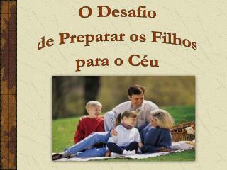 O Desafio de Preparar os Filhos para o Céu