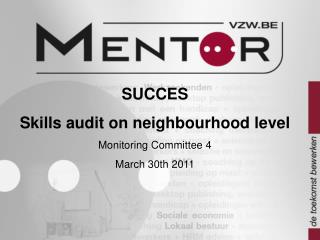 SUCCES Skills audit on neighbourhood level Monitoring Committee 4 March 30th 2011