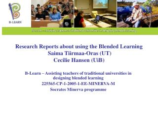 Research Reports about using the Blended Learning  Saima Tiirmaa-Oras  (UT) Cecilie Hansen  (UiB)