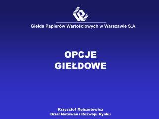 O PCJE  GIEŁDOWE Krzysztof Mejszutowicz Dział Notowań i Rozwoju Rynku