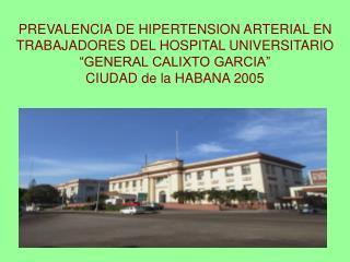PREVALENCIA DE HIPERTENSION ARTERIAL EN TRABAJADORES DEL HOSPITAL UNIVERSITARIO  GENERAL CALIXTO GARCIA   CIUDAD de la H