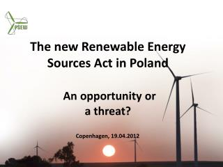 The  new Renewable Energy Sources Act in  Poland An opportunity or  a threat ?
