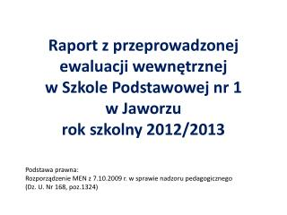 Przedmiotem ewaluacji  I  zespołu w roku szkolnym 2012/2013  były wymagania :