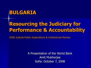 BULGARIA   Resourcing the Judiciary for Performance  Accountability   2008 Judicial Public Expenditure  Institutional Re