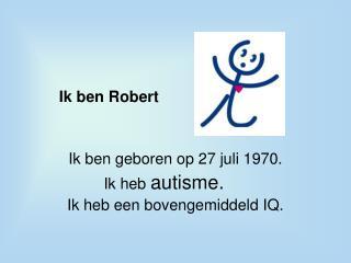 Ik ben Robert