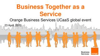 Business Together as a Service Orange Business Services UCaaS global event