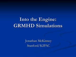 Into the Engine: GRMHD Simulations