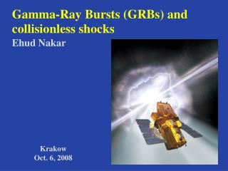 Gamma-Ray Bursts (GRBs) and collisionless shocks Ehud Nakar