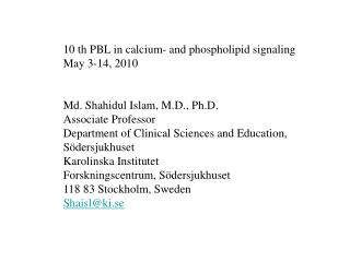 10 th PBL in calcium- and phospholipid signaling May 3-14, 2010 Md. Shahidul Islam, M.D., Ph.D.