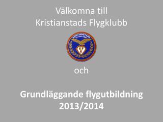 Välkomna till Kristianstads Flygklubb och Grundläggande flygutbildning 2013/2014