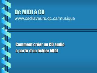 De MIDI à CD csdraveurs.qc/musique