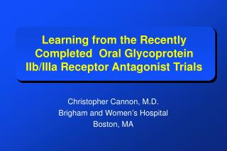 Learning from the Recently Completed  Oral Glycoprotein IIb/IIIa Receptor Antagonist Trials