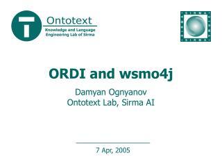 ORDI and wsmo4j Damyan Ognyanov Ontotext Lab, Sirma AI