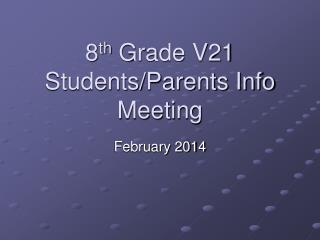 8 th  Grade V21  Students/Parents Info Meeting