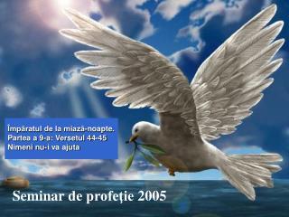 S eminar  de profeţie  2005