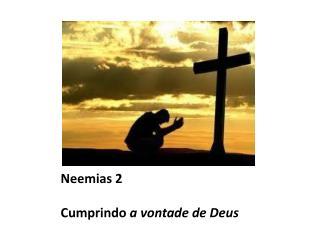 Neemias 2 Cumprindo  a vontade de Deus