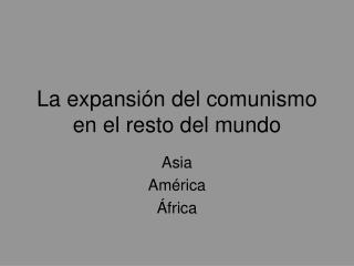 La expansi n del comunismo en el resto del mundo