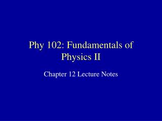 Phy 102: Fundamentals of Physics II