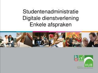 Studentenadministratie Digitale dienstverlening Enkele afspraken