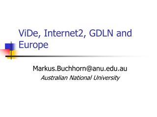 ViDe, Internet2, GDLN and Europe