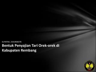 SUYATMI, 2501906078 Bentuk Penyajian Tari Orek-orek di Kabupaten Rembang