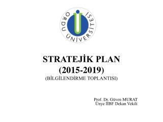 STRATEJİK PLAN (2015-2019) (BİLGİLENDİRME TOPLANTISI)