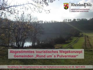 """Abgestimmtes touristisches Wegekonzept Gemeinden """"Rund um´s Pulvermaar"""""""
